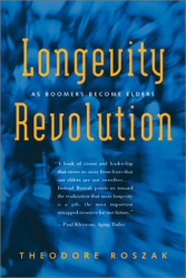 Theodore Roszak: Longevity Revolution: As Boomers Become Elders