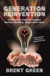 Brent Green: Generation Reinvention: How Boomers Today Are Changing Business, Marketing, Aging and the Future