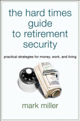 Mark Miller: The Hard Times Guide to Retirement Security: Practical Strategies for Money, Work, and Living (Bloomberg)