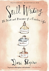 Dani Shapiro: Still Writing: The Perils and Pleasures of a Creative Life