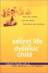 Robert Frank Ph.D.: The Secret Life of the Dyslexic Child