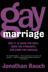 : Gay Marriage: Why It Is Good for Gays, Good for Straights, and Good for America