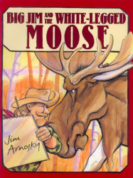 Jim Arnosky: Big Jim and White-Legged Moose