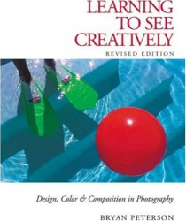 Bryan Peterson: Learning to See Creatively: Design, Color & Composition in Photography (Updated Edition)
