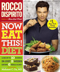 Rocco DiSpirito: Now Eat This! Diet: Lose Up to 10 Pounds in Just 2 Weeks Eating 6 Meals a Day!