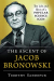 Timothy Sandefur: The Ascent of Jacob Bronowski: The Life and Ideas of a Popular Science Icon