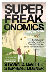 Steven D. Levitt: Superfreakonomics: Global Cooling, Patriotic Prostitutes and Why Suicide Bombers Should Buy Life Insurance