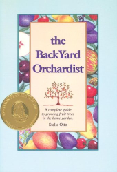 Stella Otto: The Backyard Orchardist: A Complete Guide to Growing Fruit Trees in the Home Garden