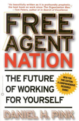 Daniel H. Pink: Free Agent Nation: The Future of Working for Yourself
