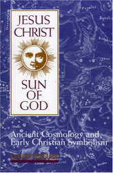 David Fideler: Jesus Christ, Sun of God: Ancient Cosmology and Early Christian Symbolism