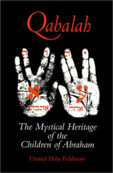 Daniel Feldman: Qabalah : The Mystical Heritage of the Children of Abraham