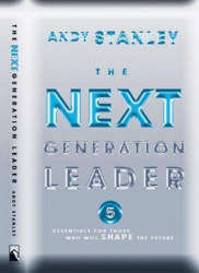 Andy Stanley: The Next Generation Leader: Five Essentials for Those Who Will Shape the Future