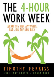 Timothy Ferris: The 4-Hour work Week: Escape 9-5, Live Anywhere, and Join the New Rich