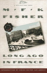M.F.K. Fisher: Long Ago In France: The Years In Dijon (Destinations)