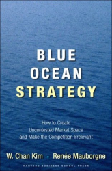W. Chan Kim: Blue Ocean Strategy: How to Create Uncontested Market Space and Make Competition Irrelevant