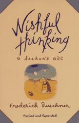 Frederick Buechner: Wishful Thinking: A Seeker's ABC