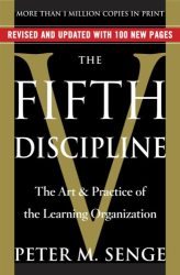 Peter M. Senge: The Fifth Discipline : The Art & Practice of The Learning Organization
