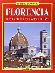 : FLORENCIA,EL LIBRO DE ORO,GUÍA TURÍSTICA E HISTÓRICA EDICIÓN EN ESPAÑOL-MAGNÍFICAS E IMPRESIONANTES ILUSTRACIONES FOTOGRÁFICAS