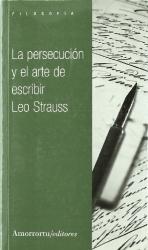STRAUSS LEO: PERSECUCION Y EL ARTE DE ESCRIBIR, LA