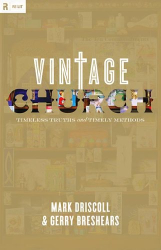Mark Driscoll: Vintage Church: Timeless Truths and Timely Methods (Re: Lit)