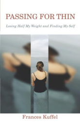 FRANCES KUFFEL: Passing for Thin : Losing Half My Weight and Finding My Self