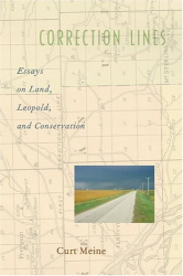 Curt Meine: Correction Lines: Essays on Land, Leopold, and Conservation