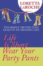 Loretta LaRoche: Life is Short, Wear your Party Pants