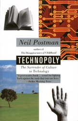 NEIL POSTMAN: Technopoly : The Surrender of Culture to Technology