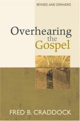 Fred B. Craddock: Overhearing the Gospel