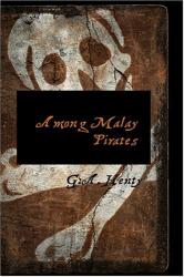 G. A. Henty: Among Malay Pirates
