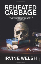 Irvine Welsh: Reheated Cabbage