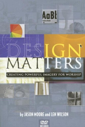 Jason Moore: Design Matters: Creating Powerful Imagery for Worship