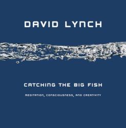 David Lynch: Catching the Big Fish: Meditation, Consciousness, and Creativity