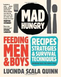 Lucinda Scala Quinn: Mad Hungry: Feeding Men and Boys