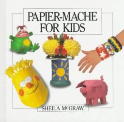 Sheila McGraw: Papier-Mache for Kids