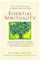 Roger Walsh: Essential Spirituality: The 7 Central Practices to Awaken Heart and Mind