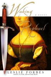 LESLIE FORBES: Waking Raphael