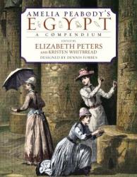 Kristen Whitbread: Amelia Peabody's Egypt: A Compendium