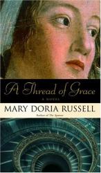 Mary Doria Russell: A Thread of Grace : A Novel