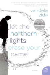 Vendela Vida: Let the Northern Lights Erase Your Name: A Novel (P.S.)