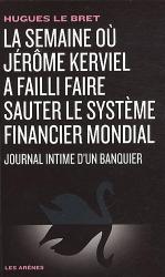 Hugues Le Bret: La semaine où Jérôme Kerviel a failli faire sauter le système financier mondial : Journal intime d'un banquier