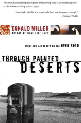 Donald Miller: Through Painted Deserts : Light, God, and Beauty on the Open Road