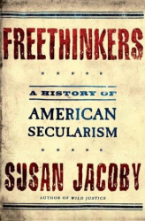 Susan Jacoby: Freethinkers: A History of American Secularism