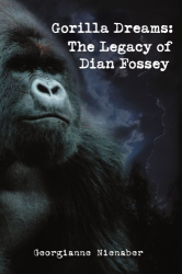 Georgianne Nienaber: Gorilla Dreams: The Legacy of Dian Fossey
