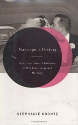 Stephanie  Coontz: Marriage, a History: From Obedience to Intimacy, or How Love Conquered Marriage