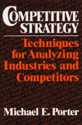 Michael E. Porter: Competitive Strategy: Techniques for Analyzing Industries and Competitors