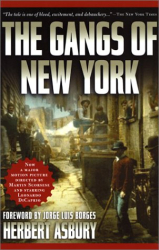 Herbert Asbury: The Gangs of New York: An Informal History of the Underworld