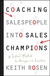 Keith Rosen: Coaching Salespeople into Sales Champions: A Tactical Playbook for Managers and Executives