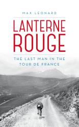 Max Leonard: Lanterne Rouge: The Last Man in the Tour de France