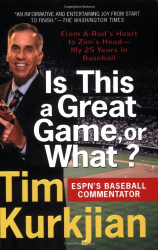 Tim Kurkjian: Is This a Great Game, or What?: From A-Rod's Heart to Zim's Head---My 25 Years in Baseball